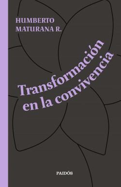Transformación en la convivencia - Humberto Maturana | Planeta de Libros
