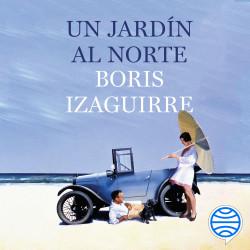 Un jardín al norte - Boris Izaguirre | Planeta de Libros