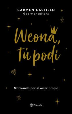 Weona, tú podí - Carmen Castillo | Planeta de Libros