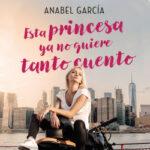 Esta princesa ya no quiere tanto explicación – Anabel García | Descargar PDF