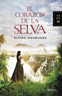 El corazón de la selva - Elvira Menéndez | Planeta de Libros