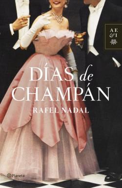 Días de champán - Rafel Nadal | Planeta de Libros