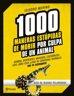 1.000 maneras estúpidas de morir por culpa de un animal - Isidoro Merino | Planeta de Libros