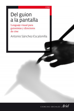 Del guion a la pantalla - Antonio Sánchez-Escalonilla | Planeta de Libros