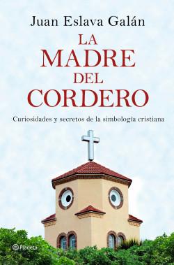 La madre del cordero - Juan Eslava Galán   Planeta de Libros
