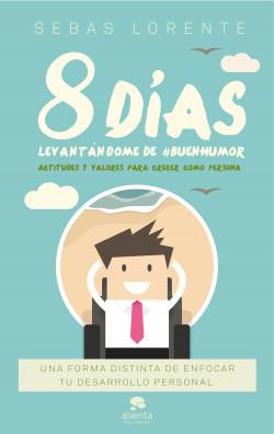 8 días levantándome de #BuenHumor - Sebas Lorente Valls | Planeta de Libros