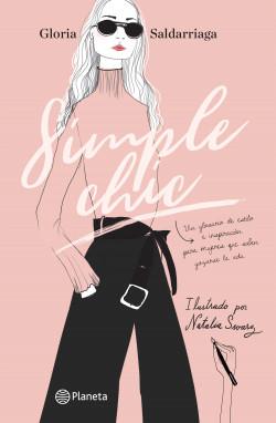 Simple Chic - Gloria Saldarriaga,Natalia Suarez Russi | Planeta de Libros
