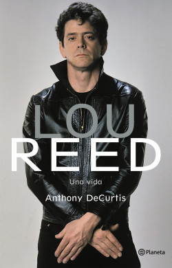 Lou Reed. Una vida - Anthony DeCurtis | Planeta de Libros