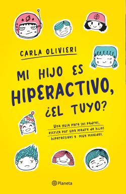 Mi hijo es hiperactivo ¿El tuyo? - Carla Olivieri | Planeta de Libros