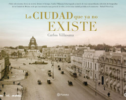 La ciudad que ya no existe - Carlos Villasana | Planeta de Libros