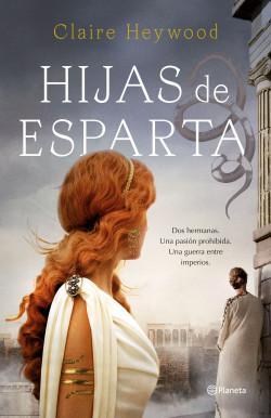 Hijas de Esparta - Claire Heywood | Planeta de Libros