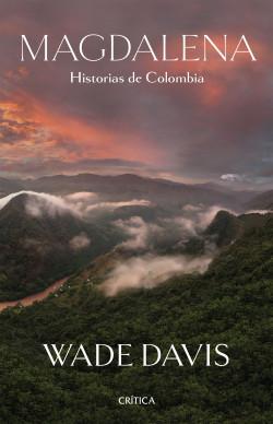 Magdalena. Historias de Colombia - Wade Davis   Planeta de Libros