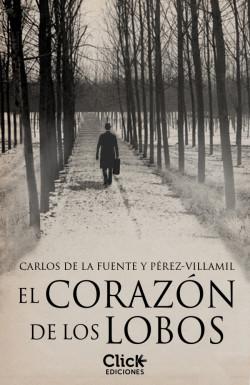 El corazón de los lobos - Carlos de la Fuente y Pérez-Villamil | Planeta de Libros