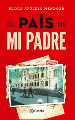 El pais de mi padre - Plinio Apuleyo Mendoza | Planeta de Libros