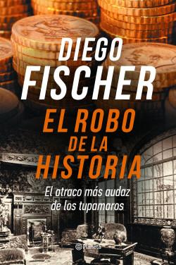 El robo de la historia - Diego Fischer   Planeta de Libros
