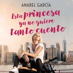 Esta princesa ya no quiere tanto cuento - Anabel García | Planeta de Libros