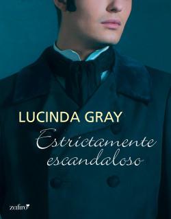 Estrictamente escandaloso - Lucinda Gray | Planeta de Libros