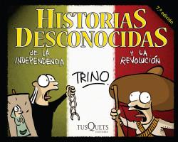 Historias desconocidas de la Independencia y la Revolución - Trino   Planeta de Libros