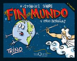 Historias sobre el fin del mundo y otras patrañas - Trino | Planeta de Libros