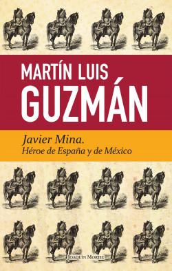Javier Mina - Martín Luis Guzmán | Planeta de Libros