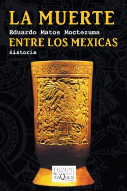 La muerte entre los mexicas - Eduardo Matos Moctezuma | Planeta de Libros