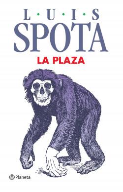 La plaza - Luis Spota | Planeta de Libros