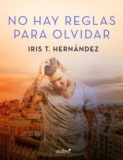 No hay reglas para olvidar - Iris T. Hernández   Planeta de Libros