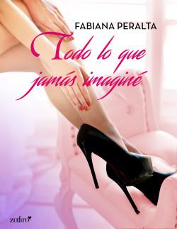 Todo lo que jamás imaginé - Fabiana Peralta | Planeta de Libros