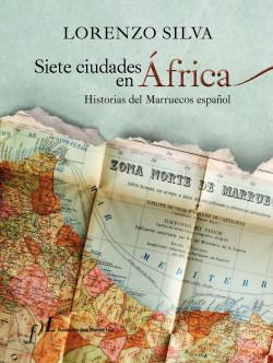 Siete ciudades en África - Lorenzo Silva | Planeta de Libros