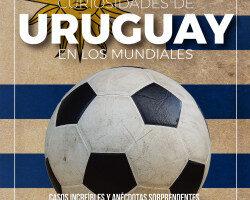 Curiosidades de Uruguay en los Mundiales – Luciano Wernicke   Descargar PDF