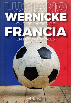 Curiosidades de Francia en los Mundiales – Luciano Wernicke   Descargar PDF
