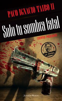 Solo tu sombra horrible – Paco Ignacio Taibo II | Descargar PDF