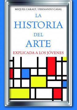 La historia del arte explicada a los jóvenes – Miquel Caralt Hermoso,Fernando Casal | Descargar PDF