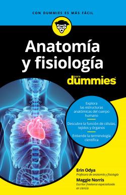 Anatomía y fisiología para Dummies - Erin Odya,Maggie Norris | Planeta de Libros