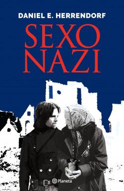 Sexo nazi - Daniel Herrendorf   Planeta de Libros