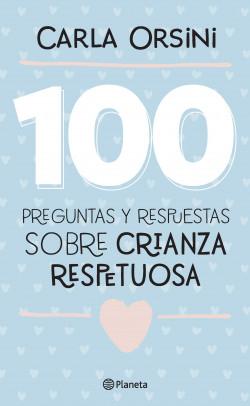 100 preguntas y respuestas sobre crianza respetuosa - Carla Orsini | Planeta de Libros