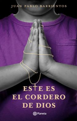 Este es el cordero de Dios - Juan Pablo Barrientos | Planeta de Libros