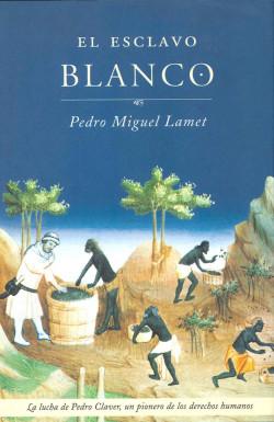 El esclavo blanco - Pedro Miguel Lamet | Planeta de Libros