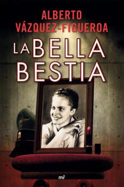 La bella bestia - Alberto Vázquez-Figueroa   Planeta de Libros