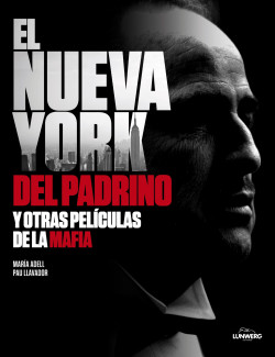 El Nueva York del Padrino y otras películas de la mafia - Pau Llavador,María Adell   Planeta de Libros