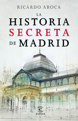 La historia secreta de Madrid y sus edificios - Ricardo Aroca | Planeta de Libros