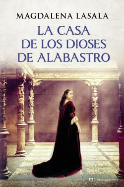 La casa de los dioses de alabastro - Magdalena Lasala | Planeta de Libros