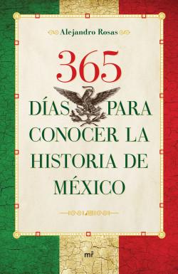 365 días para conocer la historia de México - Alejandro Rosas | Planeta de Libros
