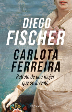 Carlota Ferreira - Diego Fischer | Planeta de Libros