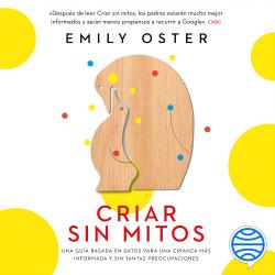 Criar sin mitos - Emily Oster | Planeta de Libros