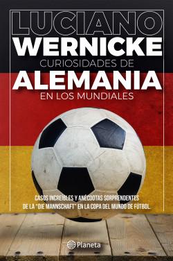 Curiosidades de Alemania en los Mundiales - Luciano Wernicke | Planeta de Libros