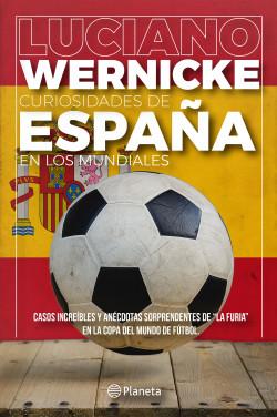 Curiosidades de España en los Mundiales - Luciano Wernicke | Planeta de Libros