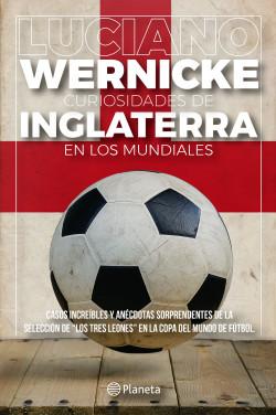 Curiosidades de Inglaterra en los Mundiales - Luciano Wernicke | Planeta de Libros