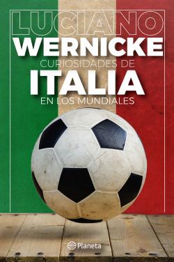 Curiosidades de Italia en los Mundiales - Luciano Wernicke | Planeta de Libros