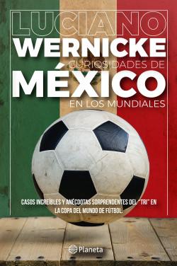 Curiosidades de México en los Mundiales - Luciano Wernicke   Planeta de Libros